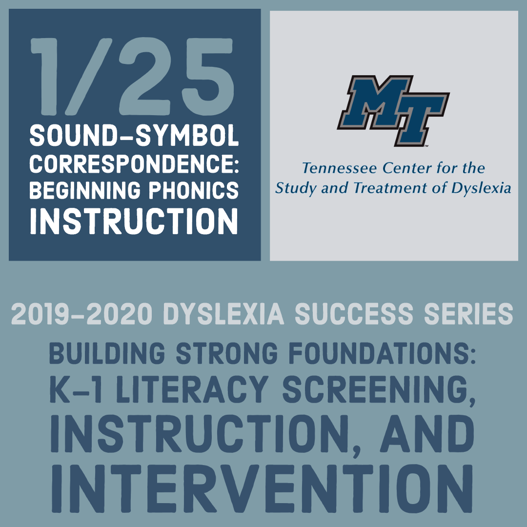 Jan. 2020 Dyslexia Success Series Session: Sound-Symbol Correspondence: Beginning Phonics Instruction