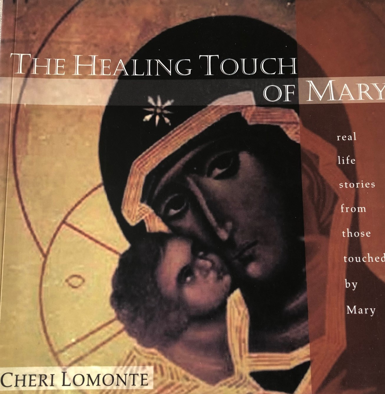The Healing Touch of Mary:  Real Life Stories From Those Touched by Mary